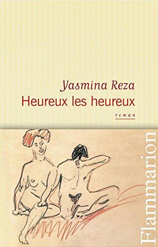 Heureux les heureux (LITTERATURE FRA) par  Yasmina Reza