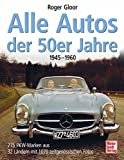 Alle Autos der 50er Jahre: 275 PKW-Marken aus 32 Ländern mit 1070 zeitgenössischen Fotos