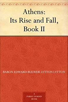 Athens: Its Rise and Fall, Book II. by [Bulwer-Lytton, Edward]