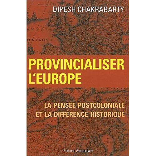 Provincialiser l'Europe: La pensée postcoloniale et la difference historique