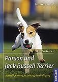 Parson und Jack Russell Terrier: Auswahl, Haltung, Erziehung, Beschäftigung (Praxiswissen Hund)