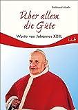 Über allem die Güte: Worte von Johannes XXIII -