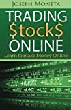 Trading Stocks Online: Learn to make Money Online