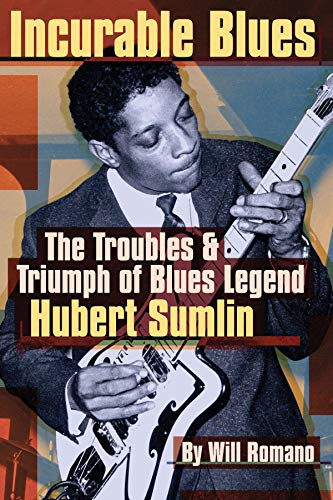 Will Romano: Incurable Blues: The Trouble and Triumph of Blues Legend Hubert Sumlin