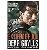 [(Extreme Food - What to Eat When Your Life Depends on it...)] [ By (author) Bear Grylls ] [October, 2014]