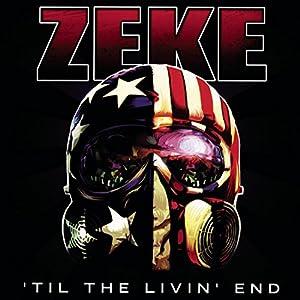 Zeke - 'Til The Livin' End