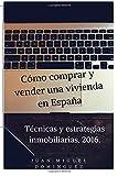 Cómo comprar y vender viviendas en España. Tecnicas y estrategias inmobiliarias.