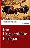 Die Urgeschichte Europas (marixwissen) - Reinhard Pohanka