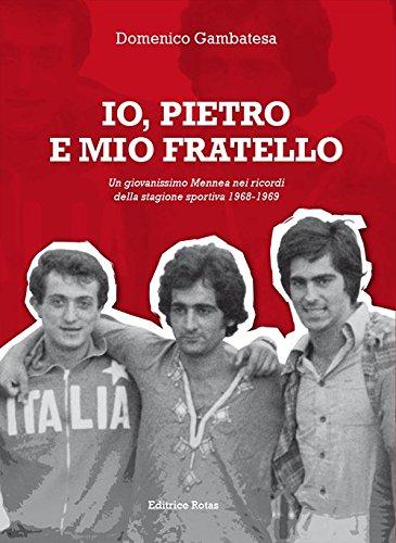 Io, Pietro e mio fratello. Un giovanissimo Mennea nei ricordi della stagione sportiva (1968-1969) por Domenico Gambatesa