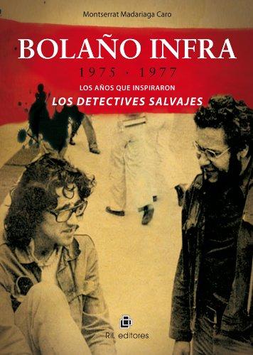 Bolaño infra: 1975-1977: los años que inspiraron Los detectives salvajes por Monserrat Madariaga