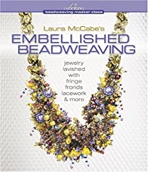 Laura McCabe's Embellished Beadweaving: Jewelry Lavished with Fringe, Fronds, Lacework & More (Beadweaving Master Class Series) by Laura McCabe (2010-05-04)