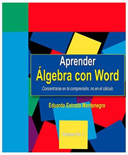 Aprender Álgebra con Word: Un método fácil para aprender redactando por Eduardo Estrada Montenegro