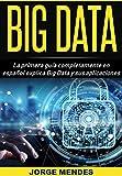 BIG DATA: La primera guía completamente en español explica Big Data y sus aplicaciones (Spanish Edition)