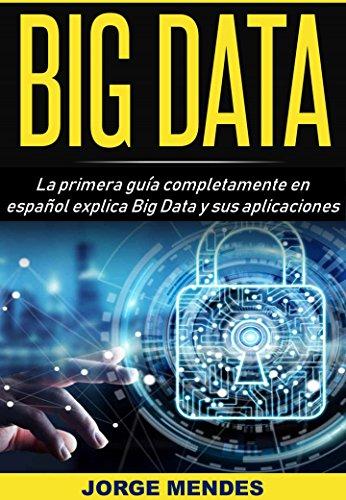 BIG DATA: La primera guía completamente en español explica Big Data y sus aplicaciones por jorge mendes