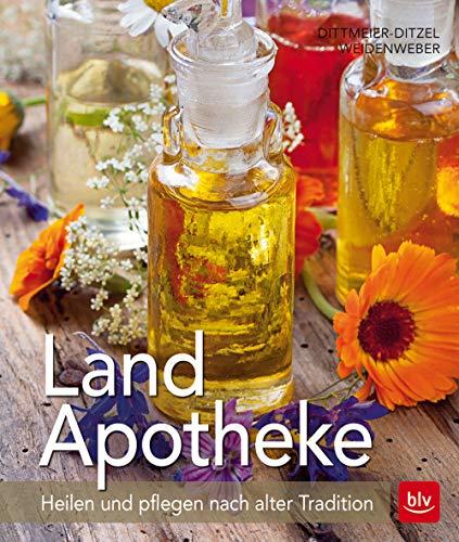 Land-Apotheke: Heilen und pflegen nach alter Tradition (BLV)