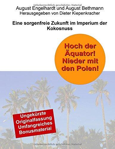 Hoch der Äquator! Nieder mit den Polen! Eine sorgenfreie Zukunft im Imperium der Kokosnuss: Erweiterte und kommentierte Neuausgabe mit 7 Abbildungen, davon eine in Farbe