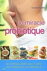 Le miracle probiotique : Les bienfaits diététiques et santé des probiotiques et prébiotiques