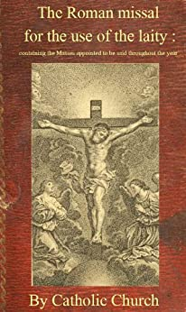 The Roman missal for the use of the laity : containing the Masses appointed to be said throughout the year by [Catholic Church]