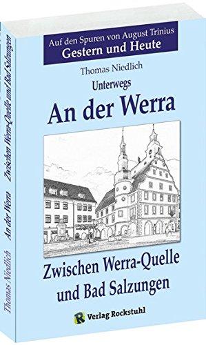 Preisvergleich Produktbild Unterwegs - AN DER WERRA: Zwischen Werra-Quelle und Bad Salzungen. Auf den Spuren von August Trinius - Gestern und Heute