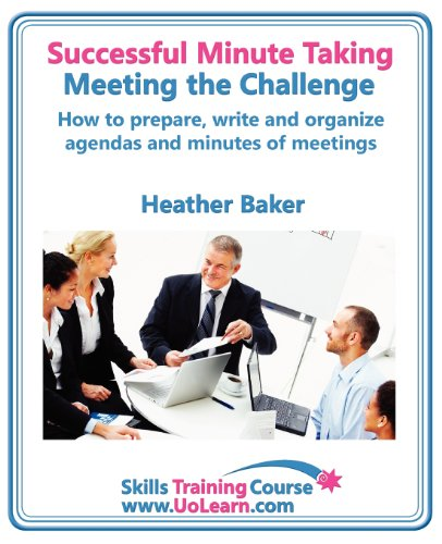 Successful Minute Taking and Writing - How to Prepare, Organize and Write Minutes of Meetings and Agendas - Learn to Take Notes and Write Minutes of Meetings - Your Role as the Minute Taker and How You Cover Image