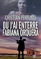 Où j'ai enterré Fabiana Orquera (French Edition)