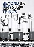 Hella Jongerius / Louise Schouwenberg. Beyond the New on the Agency of Things: Ausst.Kat. Die Neue Sammlung - The Design Museum, Pinakothek der Moderne, München, 2017 / 2018