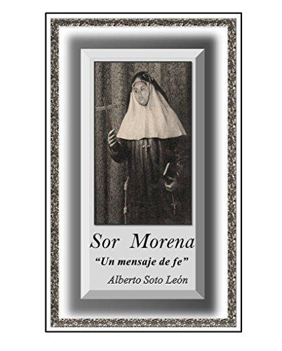 SOR MORENA: SOR MORENA (UN MENSAJE DE FE) por ALBERTO SOTO LEON