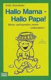 Hallo Mama - Hallo Papa!: Meine aufregenden ersten Lebensjahre. Mit zahlreichen Illustrationen