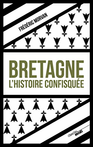 Bretagne, l'histoire confisquée (Documents) par Frédéric MORVAN