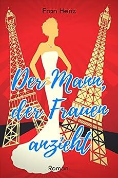Der Mann, der Frauen anzieht. Romantic Comedy (BANDIER 1) (German Edition) by [Henz, Fran]