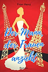 Der Mann, der Frauen anzieht. Heiterer Liebesroman aus der Welt der Mode: Paris - Models - Herzensbrecher (BANDIER Familiensaga 1) (German Edition)