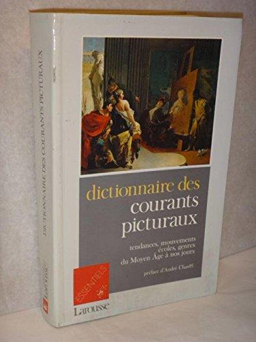 Dictionnaire des courants picturaux : tendances, mouvements, ecoles, genres du moyen age a nos jours