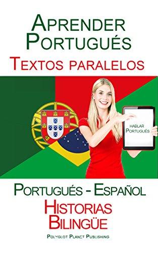 Aprender Portugués - Textos paralelos (Portugués - Español) Historias Bilingüe por Polyglot Planet Publishing