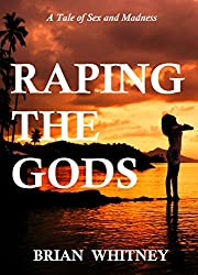 Raping the Gods: A Tale of Sex and Madness