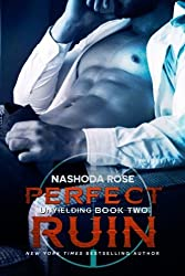 Perfect Ruin: Volume 2 (Unyielding) by Nashoda Rose (2015-12-09)