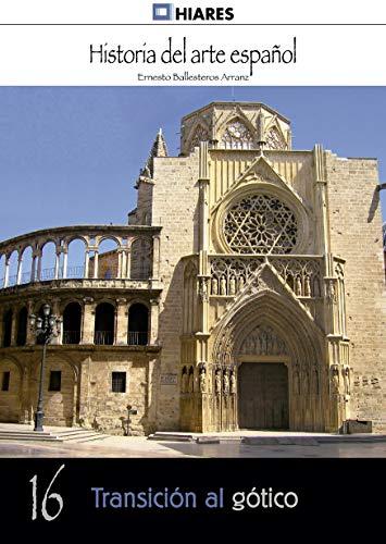 Transición al gótico (Historia del Arte Español nº 16) por Ernesto Ballesteros Arranz
