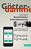 Musikleitfaden Götterdämmerung: Eine Einführung in die Musik Richard Wagners (Musikleitfäden) - Frank Rauch