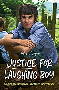 Justice for Laughing Boy: Connor Sparrowhawk - A Death by Indifference by [Ryan, Sara]