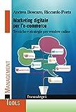 Marketing digitale per l' e-commerce. Tecniche e strategie per vendere online