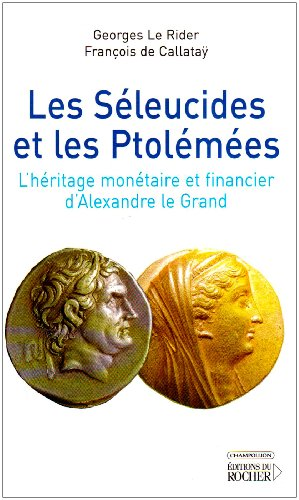 Les Séleucides et les Ptolémées : L'héritage monétaire et financier d'Alexandre le Grand par Georges Le Rider