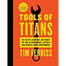 Tools of Titans: The Tactics, Routines, and Habits of...