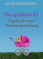 Das goldene Ei. Tagebuch einer Familiengründung