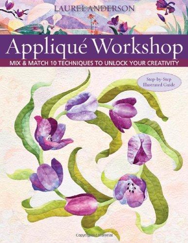 Applique Workshop: Mix and Match 10 Techniques to Unlock Your Creativity - 10 Applique