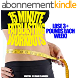 15 MINUTE FAT BLASTING WORKOUTS: LOSE 3+ POUNDS EACH WEEK (English Edition)