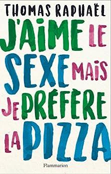 J'aime le sexe mais je préfère la pizza (FICTION FRANCAI)