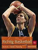 Richtig Basketball: Technik, Taktik, Training