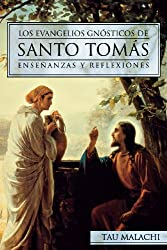 Los Evangelios Gnosticos De Santo Tomas / The Gnostic Gospel of St. Thomas: Ensenanzas Y Reflexiones / Meditations on the Mystical Teachings