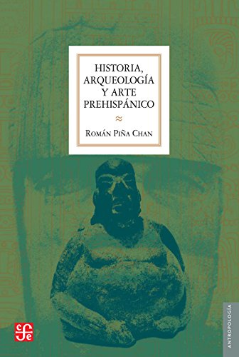 Historia, arqueología y arte prehispánico (Seccion de Obras de Antropologia) por Román Piña Chan
