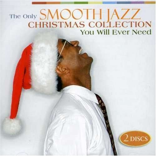 The Only Smooth Jazz Christmas Collection You Will Need by Various Artist
