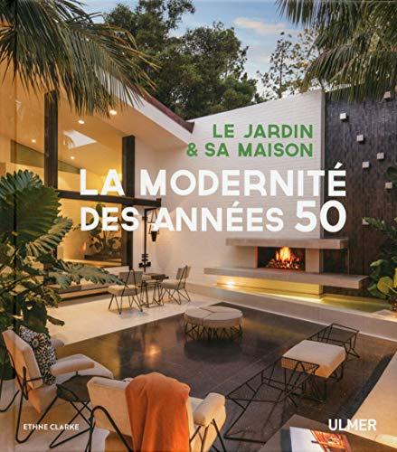 Le jardin et sa maison - La modernité des années 50 par Ethne Clarke